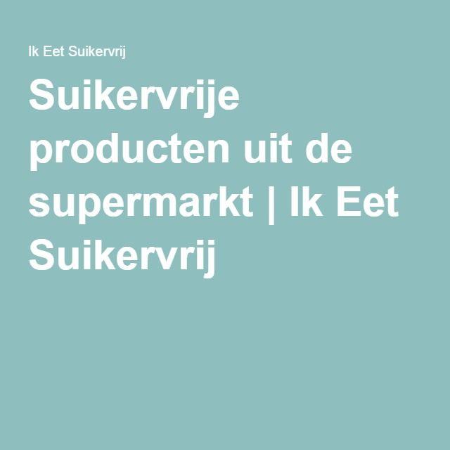 Suikervrije producten uit de supermarkt | Ik Eet Suikervrij