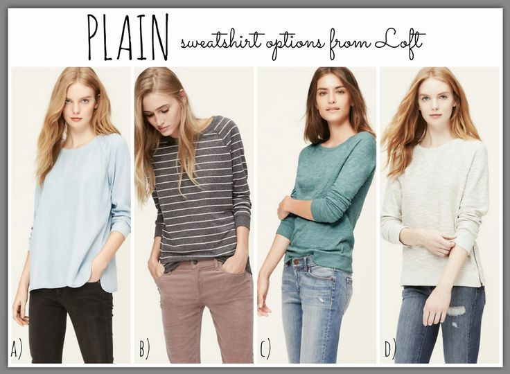 Plain  sweatshirt options from LOFT!  Pair with a blingy necklace for a super fun look!