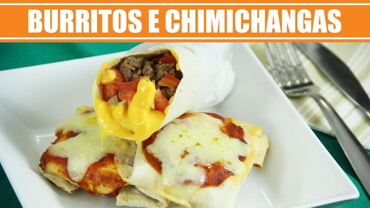 Como fazer Burritos e Chimichangas - Receitas Mexicanas