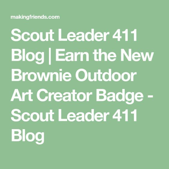 Scout Leader 411 Blog | Earn the New Brownie Outdoor Art Creator Badge - Scout Leader 411 Blog