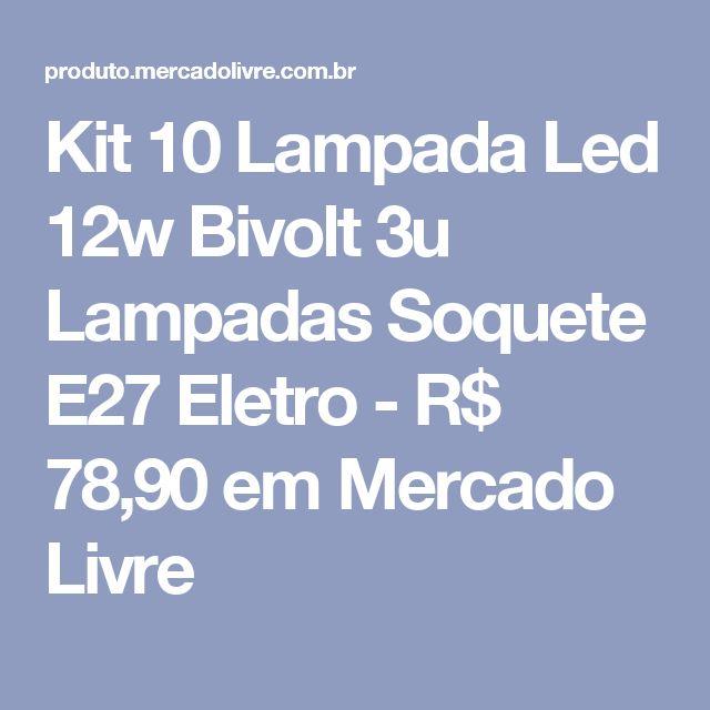Kit 10 Lampada Led 12w Bivolt 3u Lampadas Soquete E27 Eletro - R$ 78,90 em Mercado Livre