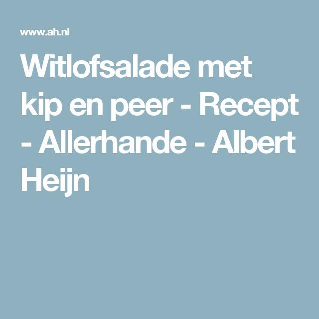 Witlofsalade met kip en peer - Recept - Allerhande - Albert Heijn