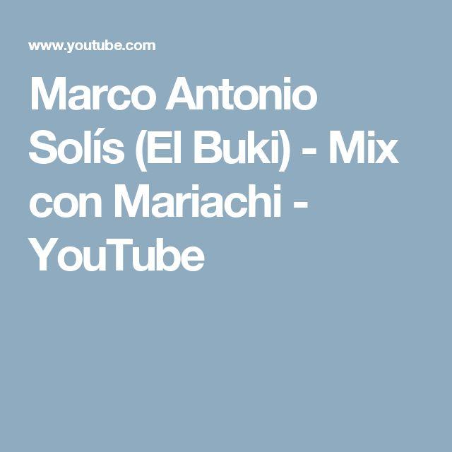 Marco Antonio Solís (El Buki) - Mix con Mariachi - YouTube