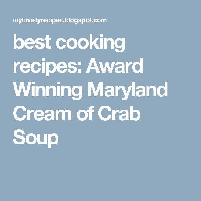 best cooking recipes: Award Winning Maryland Cream of Crab Soup