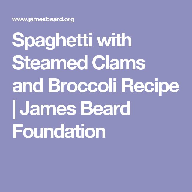 Spaghetti with Steamed Clams and Broccoli Recipe | James Beard Foundation