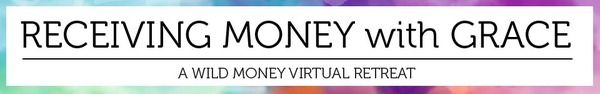 A Virtual Retreat for Receiving Money with Grace. . .