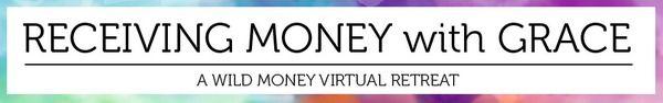 A Virtual Retreat for Receiving Money with Grace. . . www.lunajaffe.com/receivingmoneywithgrace/