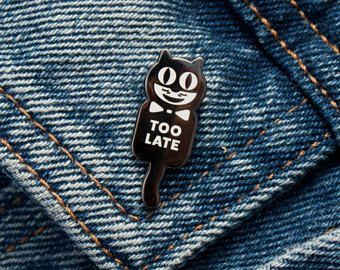 Too Late Cat Enamel Pin