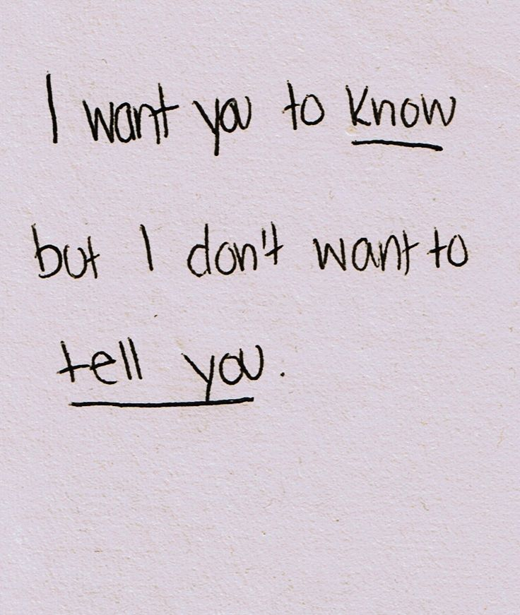 Story of my life......I want you to know but I don't want to tell you.
