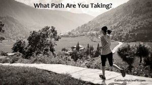 A Fun Way to Start Your Get-Fit-Now Resolution - What Path Are You Taking? | Eating Healthy & Living Fit - EatHealthyLiveFit.com