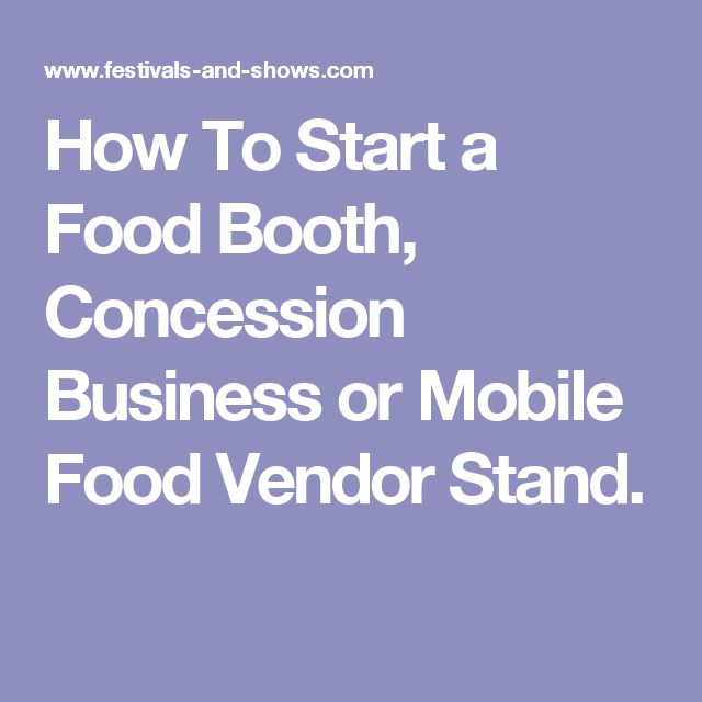 How To Start a Food Booth, Concession Business or Mobile Food Vendor Stand.