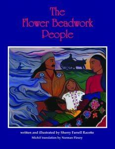 The Flower Beadwork People  Author/Illustrator: Sherry Farrell Racette