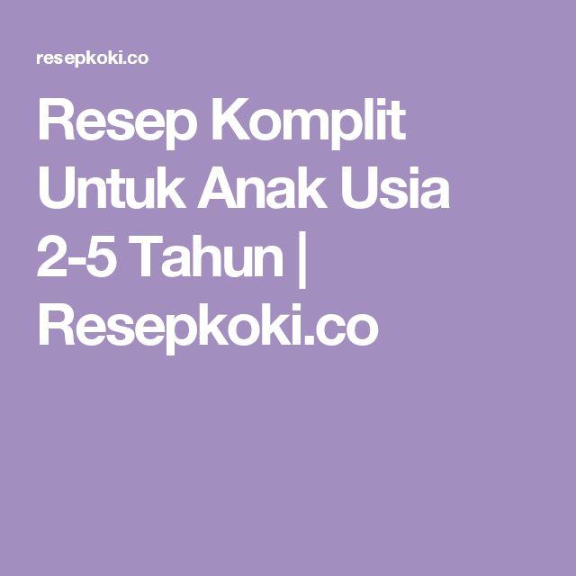 Resep Komplit Untuk Anak Usia 2-5 Tahun | Resepkoki.co