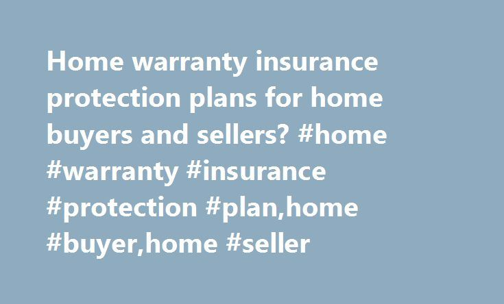 Home warranty insurance protection plans for home buyers and sellers? #home #warranty #insurance #protection #plan,home #buyer,home #seller http://tucson.remmont.com/home-warranty-insurance-protection-plans-for-home-buyers-and-sellers-home-warranty-insurance-protection-planhome-buyerhome-seller/  # HOME WARRANTY INSURANCE PROTECTION PLANS How does a home warranty insurance plan protect you? In a relatively short period of time, home warranty plans have grown dramatically in popularity…