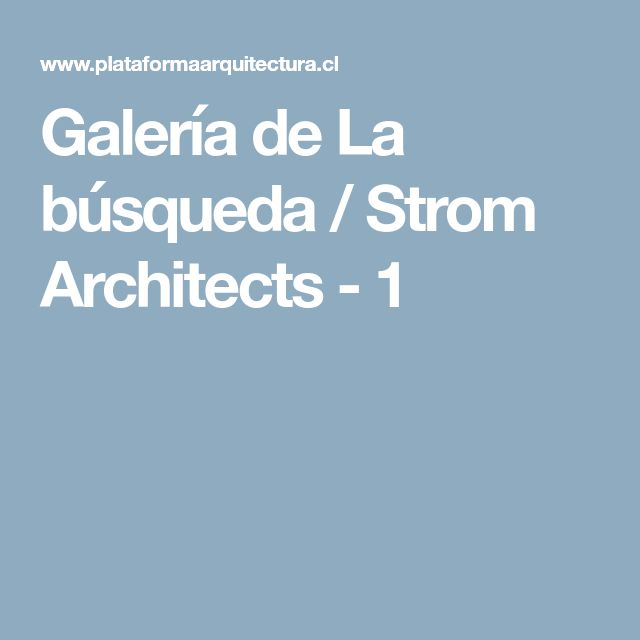 Galería de La búsqueda / Strom Architects - 1