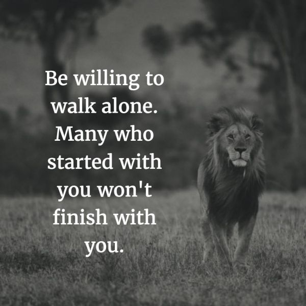 Be willing to walk alone. Many who started with you won't finish with you - Best #motivational and #inspirational #quotes of all time - #Medicalinstitution