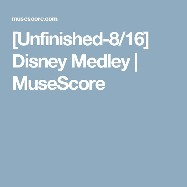 [Unfinished-8/16] Disney Medley | MuseScore