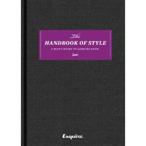 Esquire The Handbook of Style: A Man's Guide to Looking Good --- http://www.amazon.com/Esquire-The-Handbook-Style-Looking/dp/1588167461/?tag=abse01-20