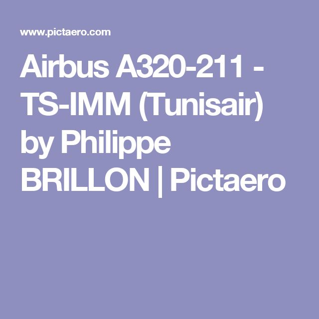 Airbus A320-211 - TS-IMM (Tunisair) by Philippe BRILLON | Pictaero