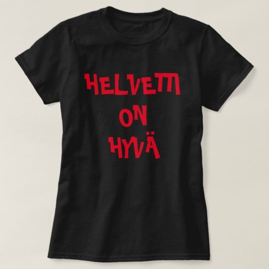 A black t-shirt with a text in Finnish: Helvetti on hyvä that can be translate to: Hell is good. Get this t-shirt that will give you a unique and different look.You can customize this t-shirt to give it you own unique look.