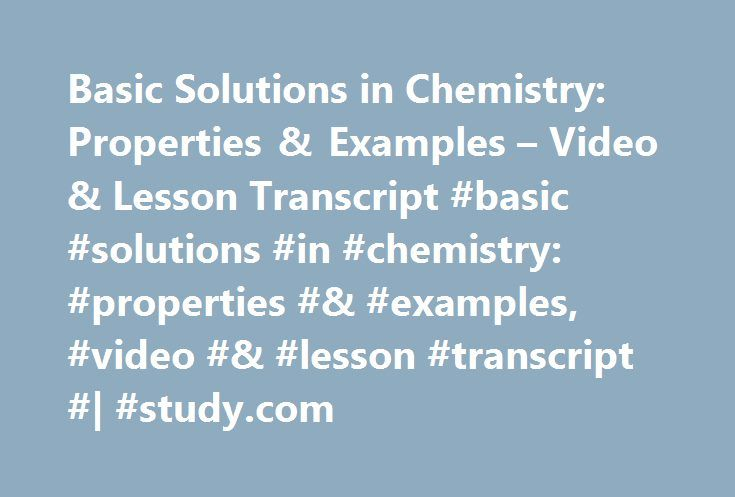 Basic Solutions in Chemistry: Properties & Examples – Video & Lesson Transcript #basic #solutions #in #chemistry: #properties #& #examples, #video #& #lesson #transcript #| #study.com http://guyana.nef2.com/basic-solutions-in-chemistry-properties-examples-video-lesson-transcript-basic-solutions-in-chemistry-properties-examples-video-lesson-transcript-study-com/  # Basic Solutions in Chemistry: Properties & Examples Basic solutions are very important components of many different chemical…