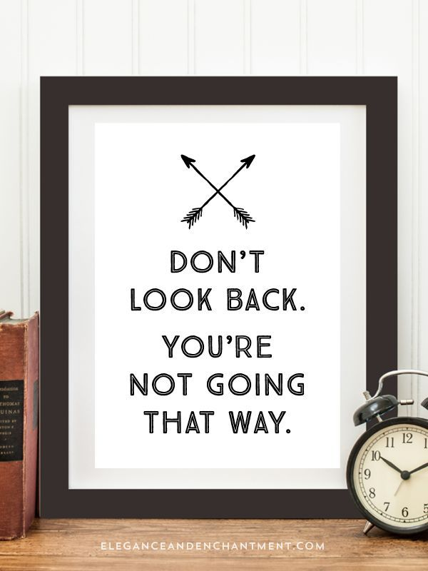 Dont look back. Youre not going that way. // Free Printable from Elegance and Enchantment