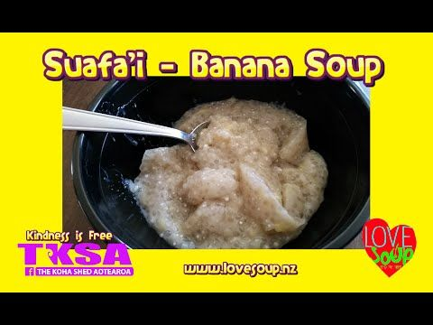Making Suafa'i - Banana Soup Lifes Sweetest reward ‪#‎LoveSoup‬ ‪#‎YumYum‬ this may be different to how some make it. but we found this way worked for us. ‪#‎Tokoroa‬ ‪#‎TKSA‬ www.lovesoup.nz  Suafa'i - Banana Soup  4 bananas   2 cups water   ½ cup Sago   1 can coconut cream   sugar to taste  dash Salt