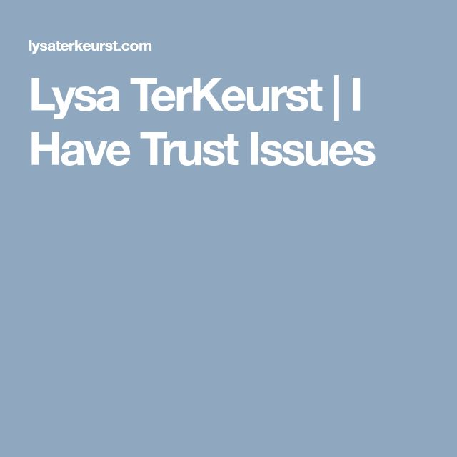 Lysa TerKeurst |   I Have Trust Issues