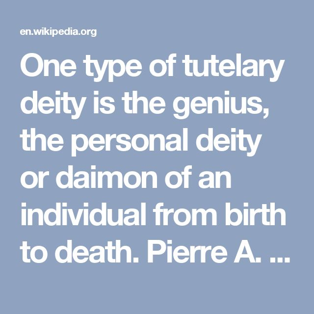 One type of tutelary deity is the genius, the personal deity or daimon of an individual from birth to death. Pierre A. Riffard  defines a tutelary spirit as either the genius (present since birth) or a familiar spirit.[1]