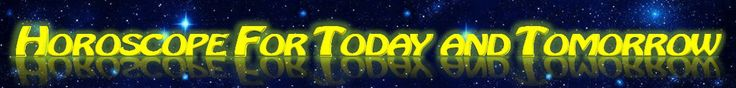 HOROSCOPE FOR TODAY AND TOMORROW, The best site for horoscopes daily, weekly, monthly, yearly online free
