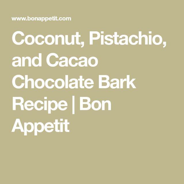 Coconut, Pistachio, and Cacao Chocolate Bark Recipe | Bon Appetit