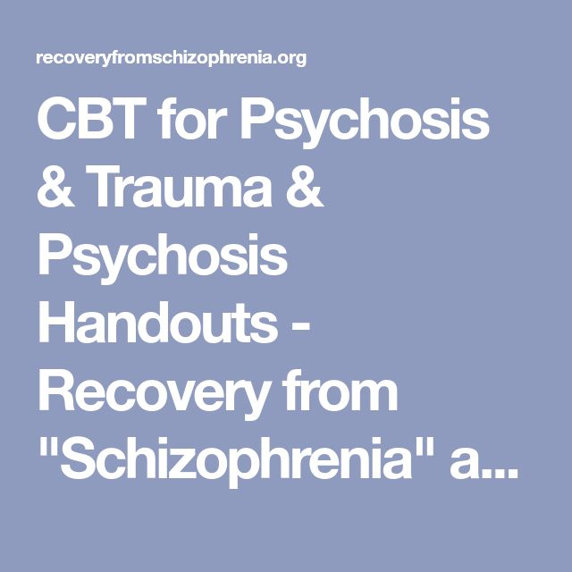 "CBT for Psychosis & Trauma & Psychosis Handouts - Recovery from ""Schizophrenia"" and other ""Psychotic Disorders"""