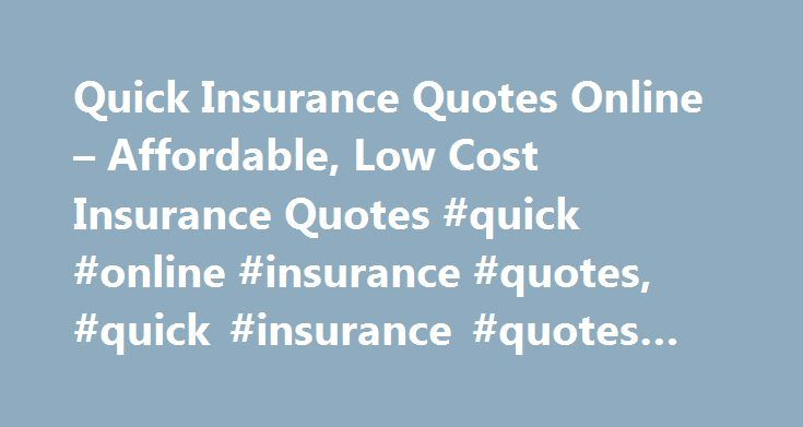 Quick Insurance Quotes Online – Affordable, Low Cost Insurance Quotes #quick #online #insurance #quotes, #quick #insurance #quotes #online http://puerto-rico.remmont.com/quick-insurance-quotes-online-affordable-low-cost-insurance-quotes-quick-online-insurance-quotes-quick-insurance-quotes-online/  # Quick Insurance Quotes Online – Looking for the best insurance rates? Compare all types of insurance quotes today and get lowest rates. Insurance quotes – easy, fast and free. – jsrazfywbodx…
