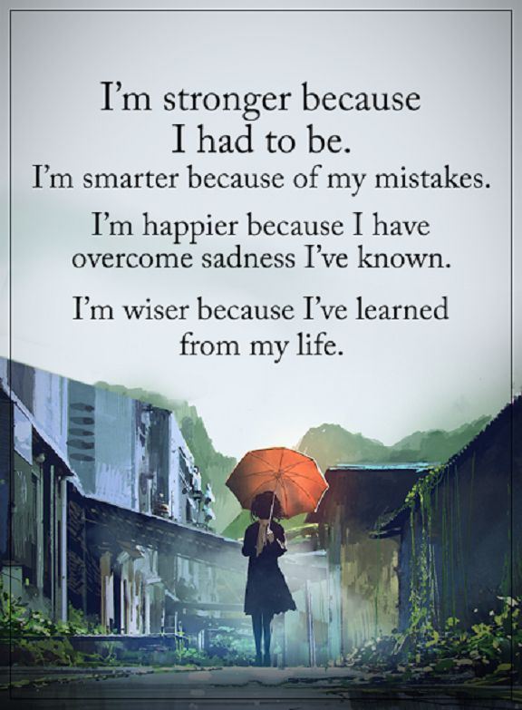 "Inspirational quotes about life I'm Stronger Because I Had To Be Life Inspirational words of wisdom quotes "" I'm stronger because I had to be. I'm smarter b"