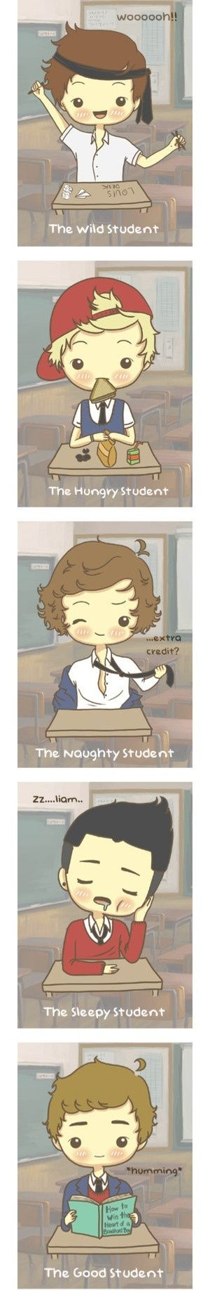 haha i'm Niall Zayn an Louis in school<<<<<LOL!! HARRY'S!!!!!!!!!!!!!!!!!!!!