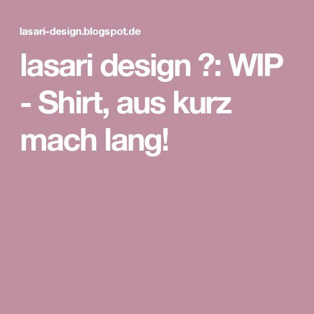 lasari design ✿: WIP - Shirt, aus kurz mach lang!