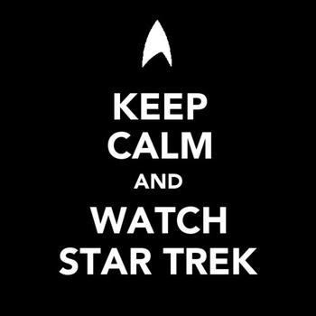 Keep Calm and Watch Star Trek