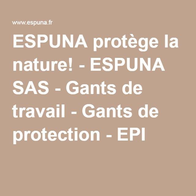 ESPUNA protège la nature! - ESPUNA SAS - Gants de travail - Gants de protection - EPI