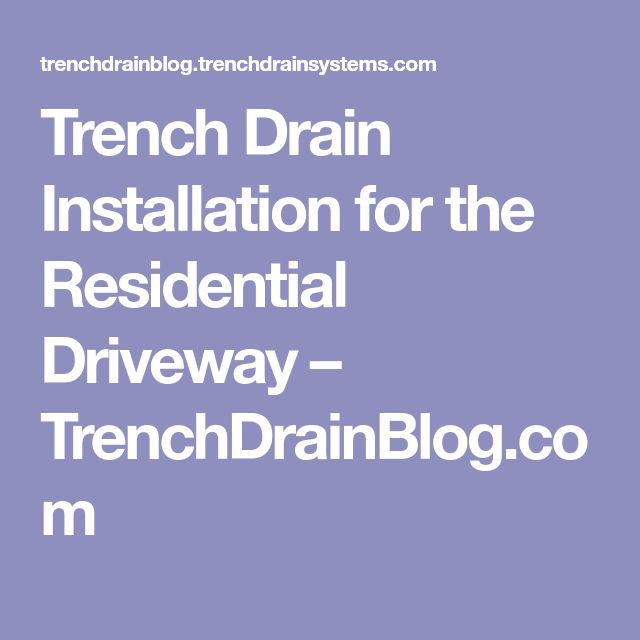 Trench Drain Installation for the Residential Driveway – TrenchDrainBlog.com