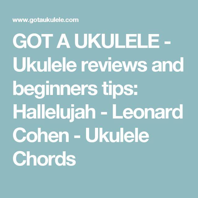 GOT A UKULELE - Ukulele reviews and beginners tips: Hallelujah - Leonard Cohen - Ukulele Chords