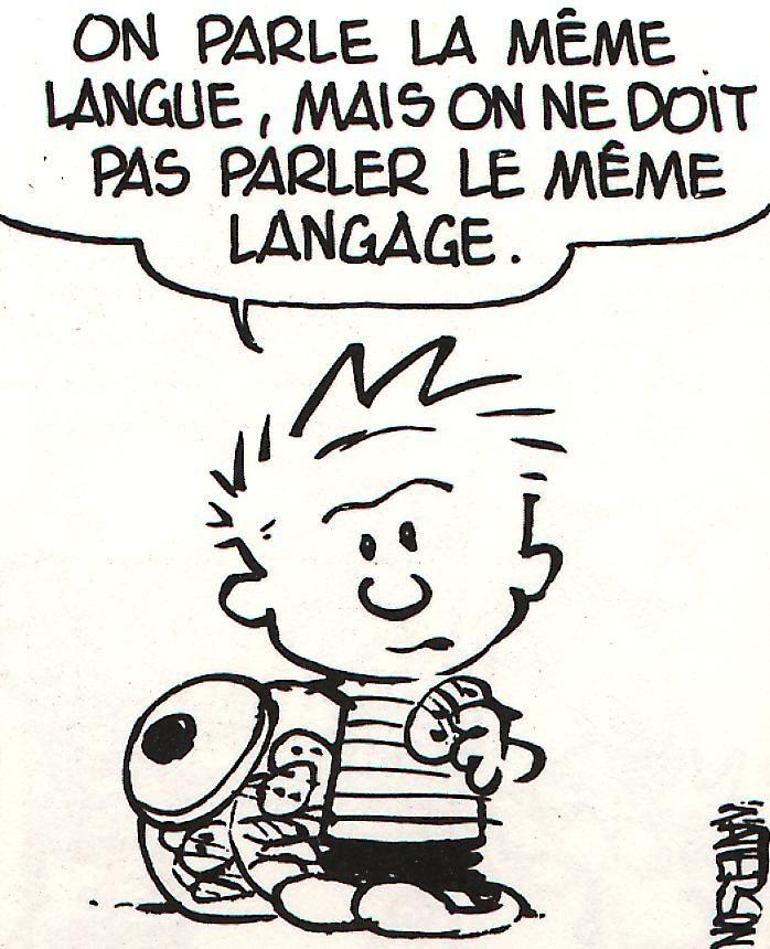 oh la la, l'éternel problème de la communication. Malheureusement.. c'est ma vie.