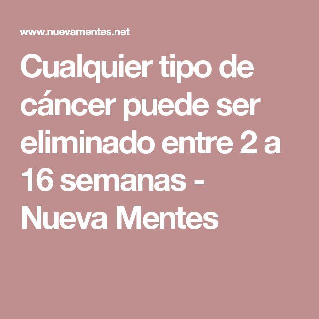 Cualquier tipo de cáncer puede ser eliminado entre 2 a 16 semanas - Nueva Mentes