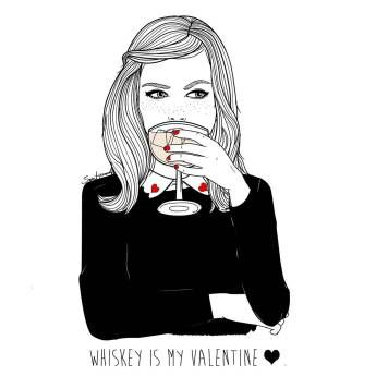...whiskey is my Valentine...