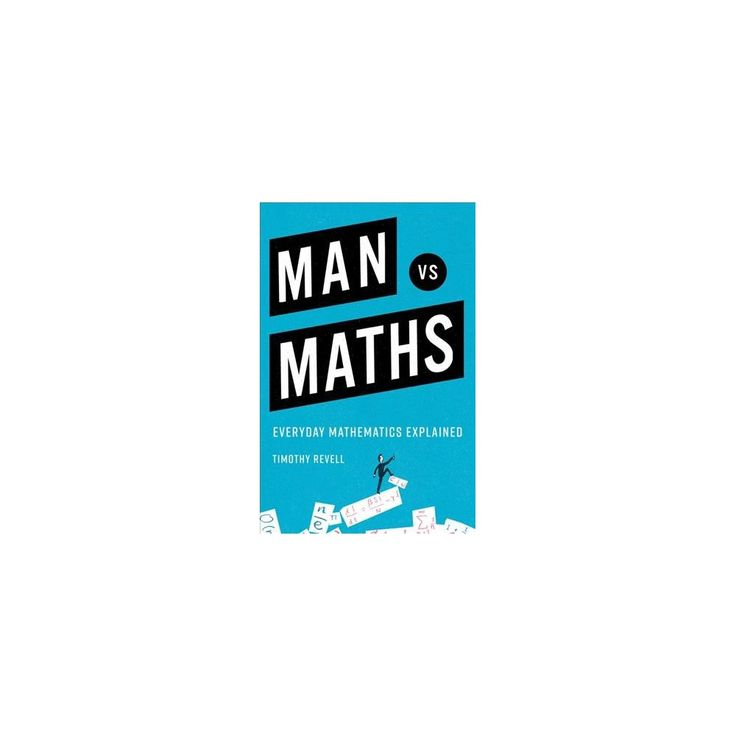 Man Vs Maths : Everyday Mathematics Explained (Reprint) (Paperback) (Timothy Revell)
