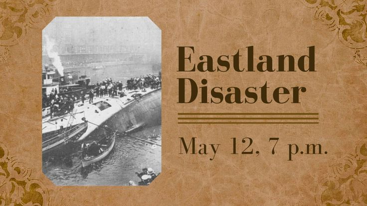 The Eastland Disaster Historical Society will present a 45-minute adult program that features dozens of photographs, a compelling first-hand narrative delivered by descendants of a survivor, a brief video with ABC's Ron Magers interviewing several survivors, animation depicting the listing of the Eastland while passengers were boarding and the moment the ship capsized, and more.