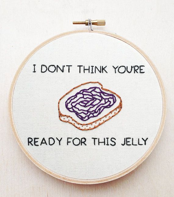 "The lyrics ""I Dont Think Youre Ready for This Jelly"" from the Destinys Child song ""Bootylicious"" with an image of jelly toast is embroidered by CardinalandFitz (Etsy)"