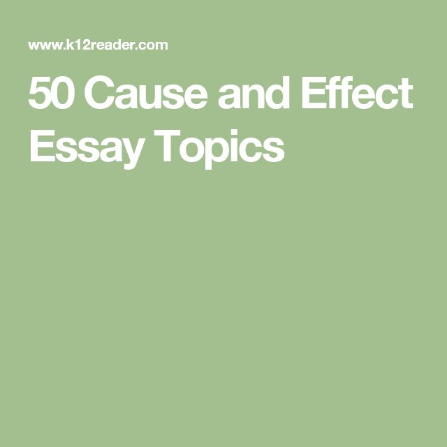 cause effect essay topic Looking for some good cause and effect essay topics check out this list of the top 40 interesting and provocative topics.