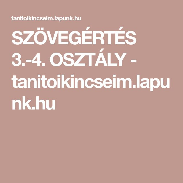 SZÖVEGÉRTÉS 3.-4. OSZTÁLY - tanitoikincseim.lapunk.hu