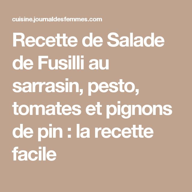 Recette de Salade de Fusilli au sarrasin, pesto, tomates et pignons de pin : la recette facile