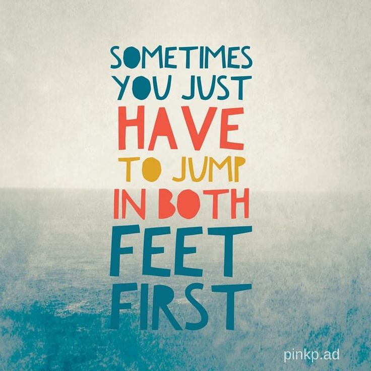 Inspirational quote.  Sometimes you just have to jump in both feet first #quotes #inspire #motivational